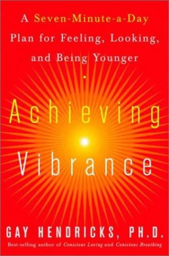Achieving Vibrance By Gay Hendricks, PhD