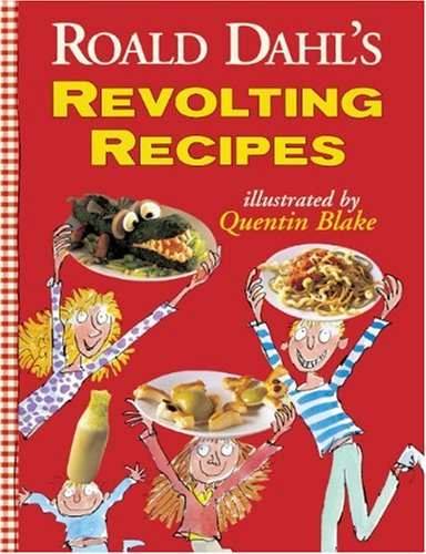 Roald Dahl's Revolting Recipes By Roald Dahl (University Hospital Aarhus Denmark)