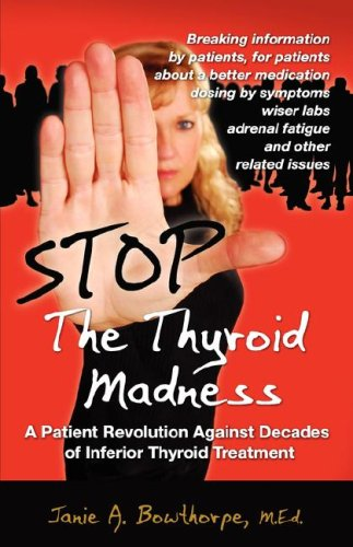 Stop the Thyroid Madness By Janie A Bowthorpe