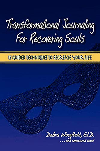 Transformational Journaling for Recovering Souls By Ed.D. Debra Wingfield