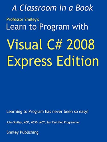 Learn to Program with Visual C# 2008 Express By John Smiley