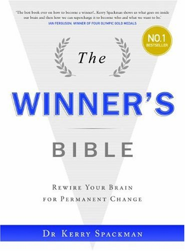 Winner's Bible, The: Rewire Your Brain for Permanent Change (Winners Institute) By Dr. Kerry Spackman