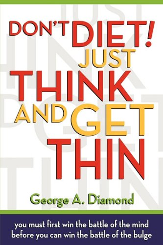Don't Diet! Just Think And Get Thin by George A Diamond