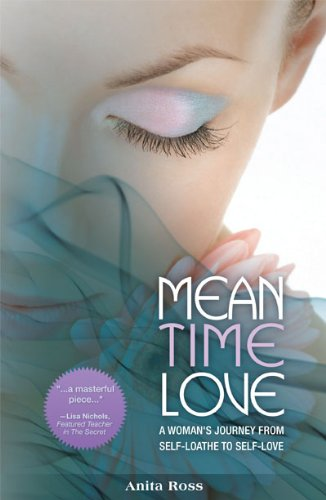 Mean Time Love: A Woman's Journey From Self-Loathe to Self-Love By Anita Ross