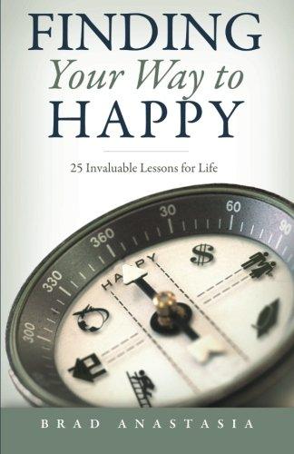 Finding Your Way to Happy By Brad Anastasia