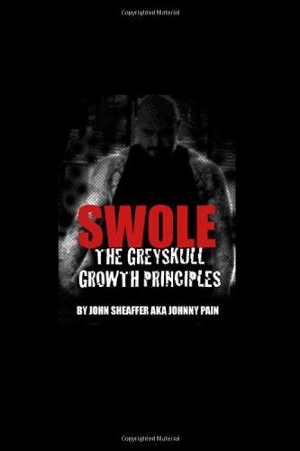 SWOLE: The Greyskull Growth Principles By John Sheaffer