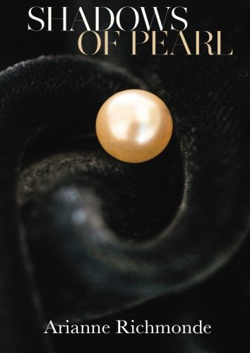 Shadows of Pearl: Volume 2 (The Pearl Trilogy) By Arianne Richmonde