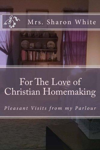For the Love of Christian Homemaking By Mrs Sharon White