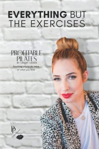 Profitable Pilates By Lesley Logan