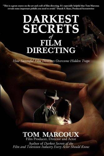 Darkest Secrets of Film Directing By Tom Marcoux