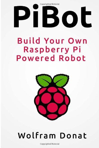 Pibot: Build Your Own Raspberry Pi Powered Robot By Other Wolfram Donat
