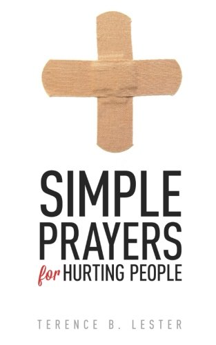 Simple Prayers for Hurting People By Terence B Lester