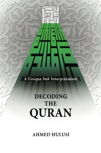 Decoding the Quran (a Unique Sufi Interpretation) By Translated by Aliya Atalay