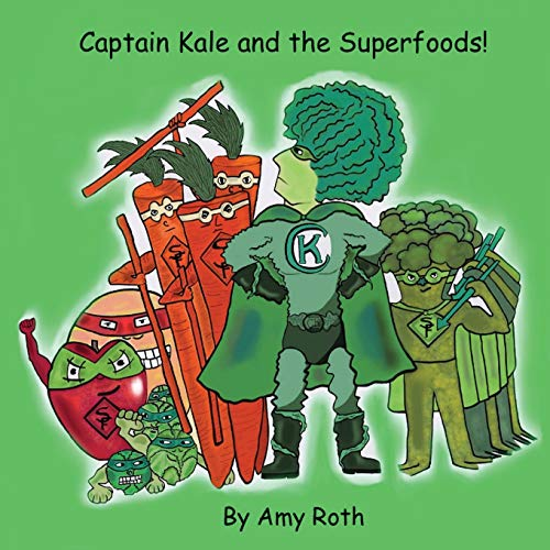 Captain Kale and the Superfoods By Amy Roth