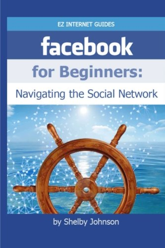 Facebook for Beginners: Navigating the Social Network By Shelby Johnson
