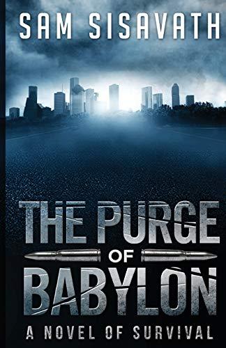 The Purge of Babylon: A Novel of Survival: Volume 1 By Sam Sisavath