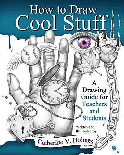 How to Draw Cool Stuff by Catherine V Holmes