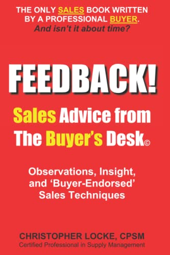 FEEDBACK! Sales Advice from the Buyer's Desk By Christopher Locke Cpsm