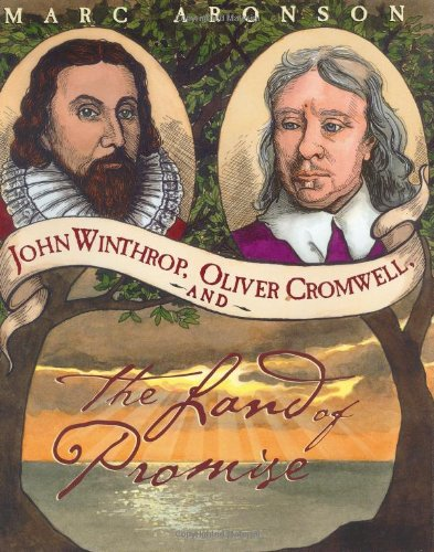John Winthrop, Oliver Cromwell, and the Land of Promise / by Marc Aronson By Marc Aronson