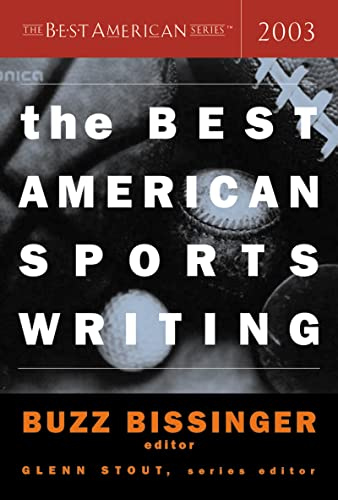 The Best American Sports Writing 2003 By Glenn Stout (University of Illinois)