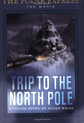 The Polar Express: Trip to the North Pole By Ellen Weiss