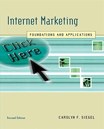 Internet Marketing: Foundations and Applications By Carolyn F. Siegel (Eastern Kentucky University)