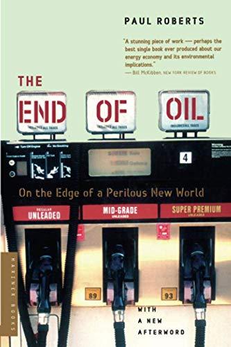 The End of Oil By Paul Roberts (Professor of Criminal Jurisprudence University of Nottingham)