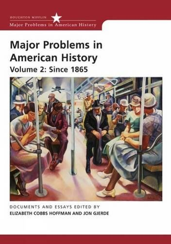 Major Problems in American History, Volume 2: Since 1865 By Elizabeth Cobbs (San Diego State University)
