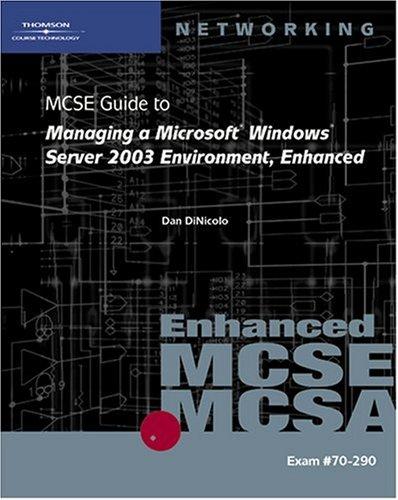MCSE/MCSA Guide to Managing a Microsoft Windows Server, 2003 Environment, Enhanced By DINICOLO