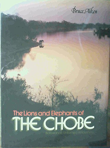 The Lions and Elephants of the Chobe By Bruce Aiken