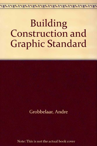 Building Construction and Graphic Standard By Andre Grobbelaar