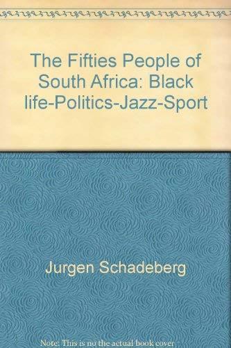 The Fifties People of South Africa: Black life-Politics-Jazz-Sport By Jürgen Schadeberg