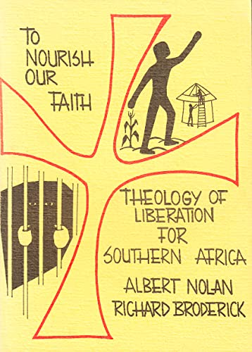 To nourish our faith: The theology of liberation in Southern Africa By Albert Nolan