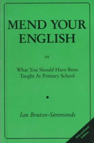 Mend Your English: Or What You Should Have Been Taught at Primary School By Ian Bruton-Simmonds