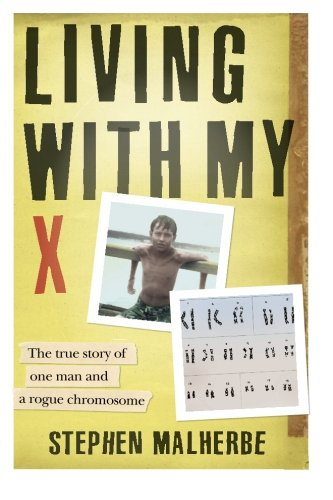 Living With My X: The true story of one man and a rogue chromosome By Mr Stephen Malherbe