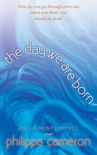 The Day We Are Born By Philippa Cameron