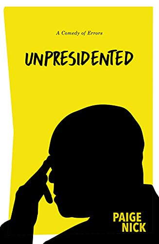 Unpresidented By Paige Nick