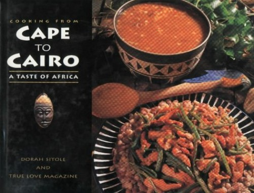 Cooking from Cape to Cairo By Dora Sitole