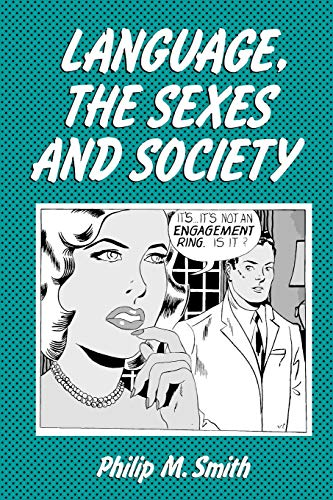 Language the Sexes and Sociey (Language in Society) By Philip M. Smith