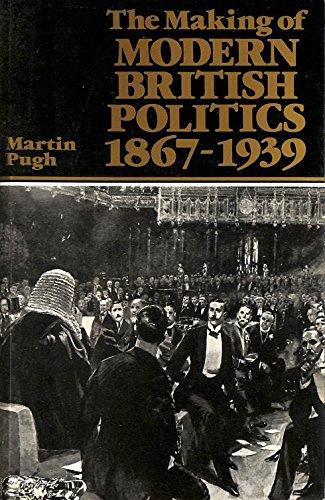 The Making of Modern British Politics, 1867-1939 By Martin Pugh