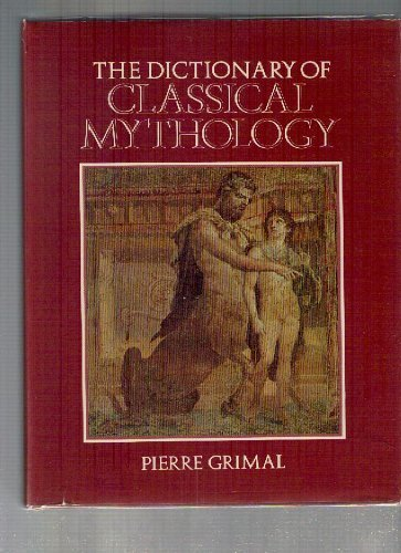 A Dictionary of Classical Mythology (Blackwell Reference) By Edited by Pierre Grimal