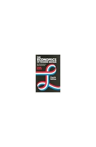 The Economics of Modern Britain: Introduction to Macroeconomics By John Black