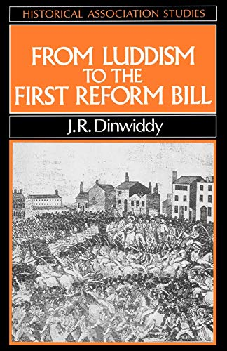 From Luddism to the First Reform Bill By J. R. Dinwiddy