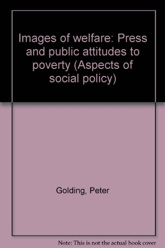 Images of welfare: Press and public attitudes to poverty (Aspects of social policy) By Peter Golding