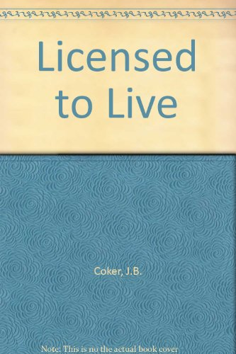 Licensed to Live By J.B. Coker