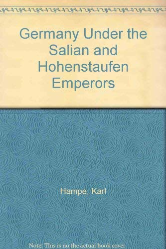 Germany Under the Salian and Hohenstaufen Emperors By Karl Hampe