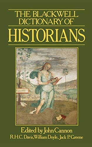 The Blackwell Dictionary of Historians By John Cannon