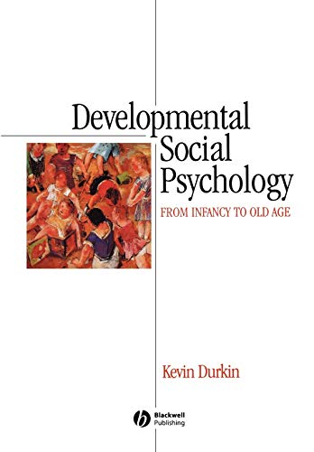 Developmental Social Psychology: From Infancy to Old Age by Kevin Durkin