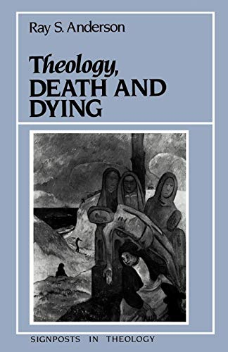 Theology, Death and Dying (Signposts in Theology) By Ray S. Anderson