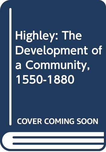 Highley: The Development of a Community, 1550-1880 (Family, sexuality and social relations in past times) By Gwyneth Nair